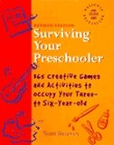 Surviving Your Preschooler: 365 Creative Games and Activities to Occupy Your Three-to Six-Year Old