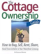 The Cottage Ownership Guide: How to Buy, Sell, Rent, Share, Hand Down and Retire to Your Waterfront…