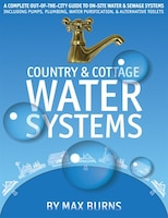 Country and Cottage Water Systems: A Complete Out-of-the-City Guide to On-Site Water and Sewage…