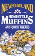 Newfoundland Homestyle Muffins and Quick Breads: And Quick Breads by Gloria Goobie