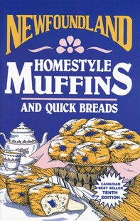 Newfoundland Homestyle Muffins and Quick Breads: And Quick Breads