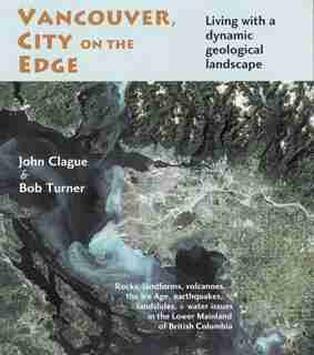 Vancouver, City on the Edge: Living with a dynamic geological landscape by John J. Clague