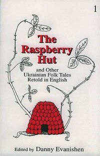 The Raspberry Hut: and Other Ukrainian Folk Tales Retold in English