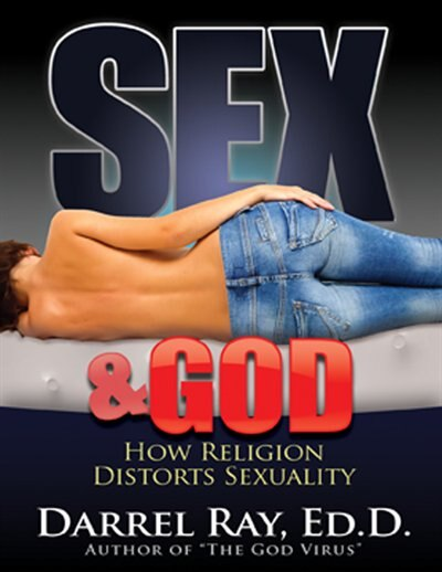 Sex & God:how Religion Distorts Sexuality: How Religion Distorts Sexuality by Darrel Ray, ED.D.