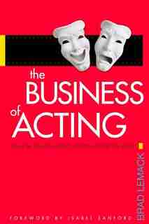 Business Of Acting: Learn the Skills You Need to Build the Career You Want by First Last