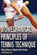 Biomechanical Principles of Tennis Technique: Using Science to Improve Your Strokes by Duane Knudson