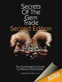 Secrets Of The Gem Trade: The Connoisseur's Guide To Precious Gemstones by Richard  W Wise
