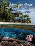 Point and Shoot Underwater Digital Photography
