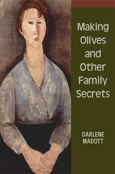 Making Olives and Other Family Secrets by Darlene Madott