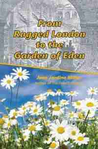 From Ragged London to the Garden of Eden by Jean Jardine Miller
