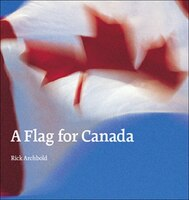 A Flag for Canada: The Illustrated Biography of the Maple Leaf Flag