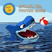 Splash, Fin, Toothy Grin!