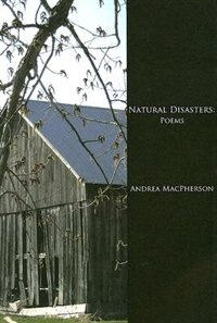 Natural Disasters: poems by Andrea Macpherson