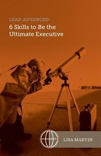 Lead Advanced: 6 Skills to Be The Ultimate Executive