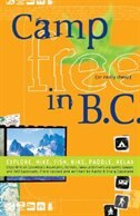 Book Camp Free In B.C.: Explore, Hike, Fish, Bike, Paddle, Relax by Craig Copeland