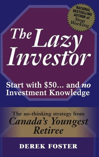 The Lazy Investor: Start with $50...and no Investment Knowledge by Derek William Foster