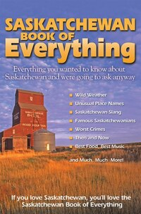 Saskatchewan Book Of Everything: Everything you wanted to know about Saskatchewan and were going to…