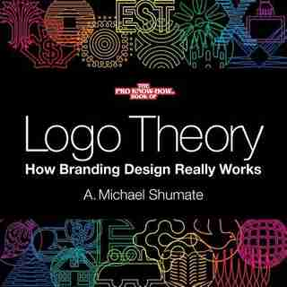 Logo Theory: How Branding Design Really Works by A. Michael Shumate