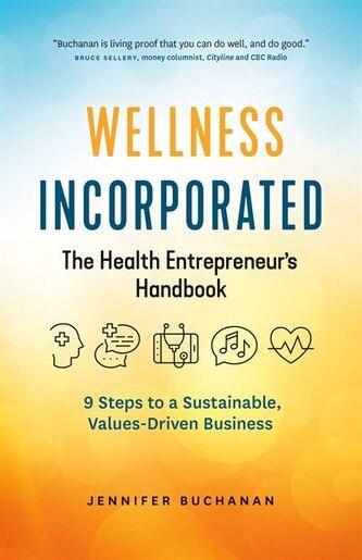 Wellness Incorporated: The Health Entrepreneur's Handbook by Jennifer Buchanan