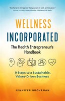 Wellness Incorporated: The Health Entrepreneur's Handbook