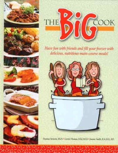 The Big Cook: Have fun with friends and fill your freezer with delicious, nutritious maincourse meals! by Deanna Siemens