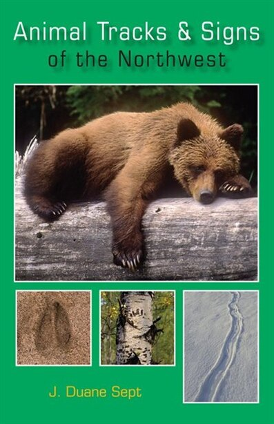 Animal Tracks and Signs of the Northwest: Alaska, Western Canada & the Northwestern United States by Duane Sept