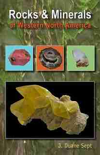 Rocks & Minerals of Western North America by J. Duane Sept