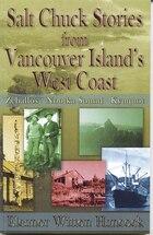 Salt Chuck Stories fro Vancouver Island's West Coast: Zeballos, Nootka Sound, Kyuquot