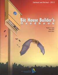 The Bat House Builders Handbook: Second Edition