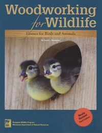 Woodworking for Wildlife: Homes for Birds and Animals