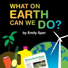 Book What On Earth Can We Do? by Emily Sper