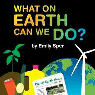 What On Earth Can We Do? by Emily Sper
