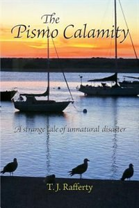 The Pismo Calamity: A Strange Tale of Unnatural Disaster by T. J. Rafferty