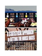 A Statistical Approach To Betting The Horse Races