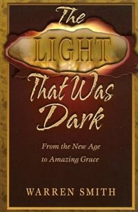 Light That Was Dark:from The New Age To Amazing Grace: From The New Age To Amazing Grace