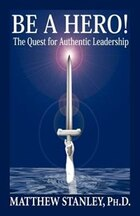 Be A Hero! The Quest For Authentic Leadership
