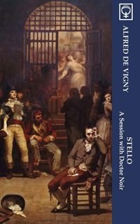 Stello: A Session with Doctor Noir (Noumena Classics) by Alfred De Vigny