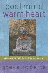 Cool Mind Warm Heart: Adventures with Life's Biggest Secret