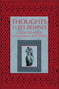Thoughts I Left Behind: Collected Poems of William Roetzheim