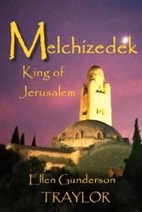 Melchizedek - King Of Jerusalem by Ellen Gunderson Traylor