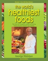 World's Healthiest Foods, 2nd Edition: The Force For Change To Health-Promoting Foods and New…