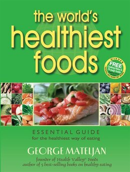 Book The World's Healthiest Foods: Essential Guide for the Healthiest Way of Eating by George Mateljan