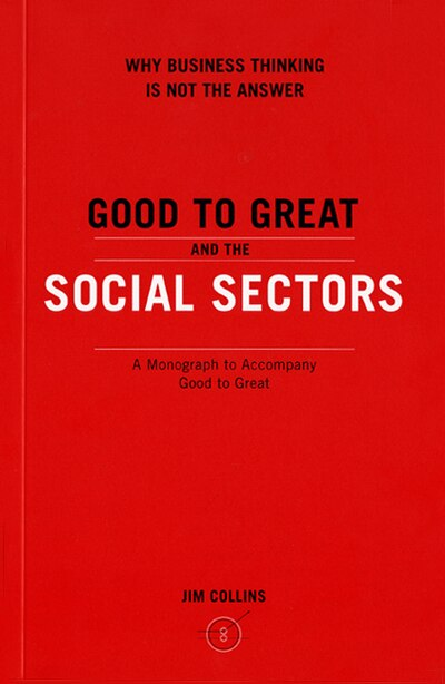 Good To Grt & Social Sector Pb: A Monograph to Accompany Good to Great by Jim Collins