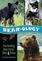 Bear-ology: Facinating Bear Facts, Tales and Trivia