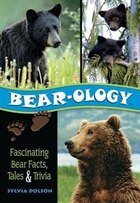 Bear-ology: Facinating Bear Facts, Tales and Trivia