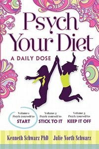 Book Psych Your Diet: A Daily Dose Volume 1. Psych Yourself to Start by Kenneth Schwarz Phd