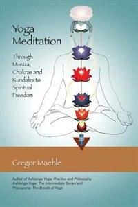 Book Yoga Meditation: Through Mantra, Chakras And Kundalini To Spiritual Freedom by Gregor Maehle