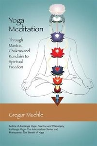 Yoga Meditation: Through Mantra, Chakras And Kundalini To Spiritual Freedom