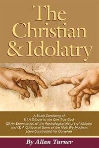 The Christian & Idolatry