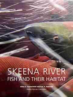 Skeena River Fish and Their Habitat: Allen S. Gottesfeld and Ken A. Rabnett by Allen S. Gottesfeld
